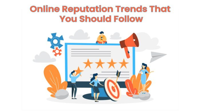 4 Online Reputation Trends That You Should Follow